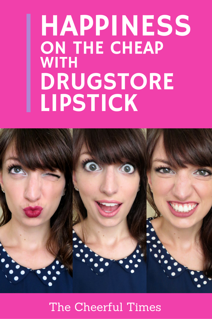 Happiness on the Cheap with Drugstore Lipstick – The Cheerful Times