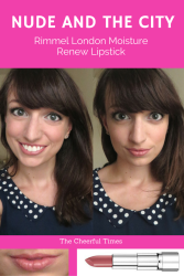 Nude and the City - Rimmel London Moisture Renew drugstore lipstick review | The Cheerful Times